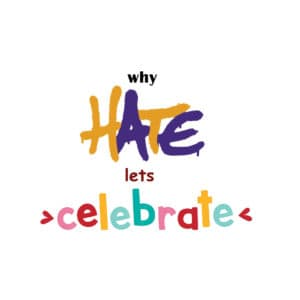 Why hate let's celebrate