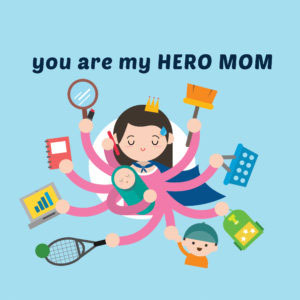 You are my hero mom